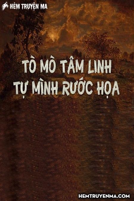 Tò Mò Tâm Linh - Tự Mình Rước Họa